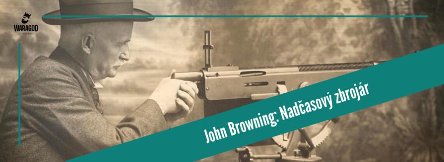 John Browning: Nadčasový zbrojár